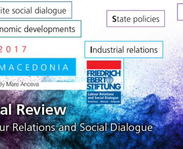 Annual Review 2017 of Labour Relations and Social Dialogue Macedonia
