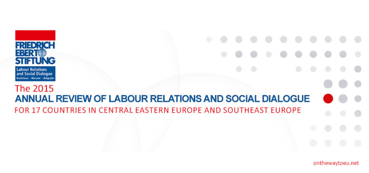 The 2015 Annual Reviews of Labour Relations and Social Dialogue for 17 countries in Central Eastern Europe and Southeast Europe